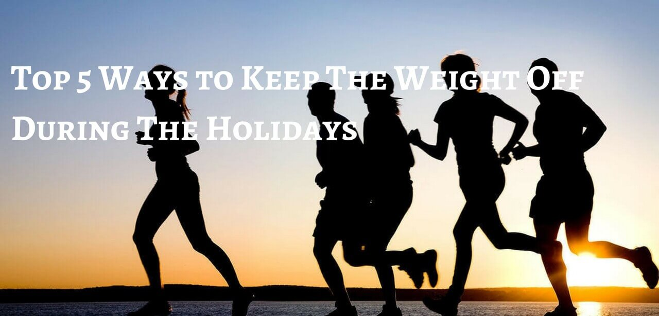 Top 5 Ways to Keep The Weight Off During The Holidays