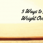 3 Ways to Maintain Your Weight Over the Holidays