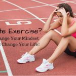 Hate Exercise? Change Your Mindset and Change Your Life!